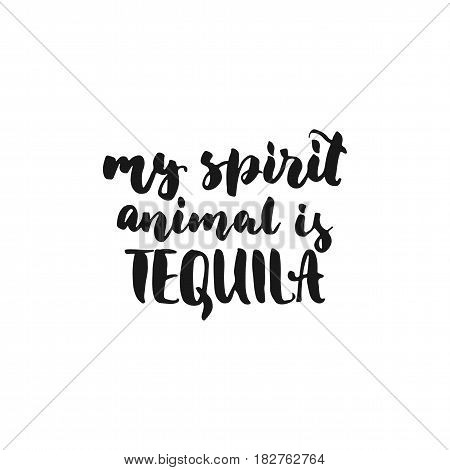 My spirit animal is Tequila. Cinco de Mayo hand drawn lettering phrase isolated on the white background. Fun brush ink inscription for photo overlays, greeting card or t-shirt print, poster design