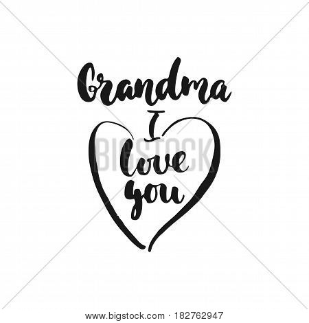 Grandma, i love you- hand drawn lettering phrase isolated on the white background. Fun brush ink inscription for photo overlays, greeting card or t-shirt print, poster design
