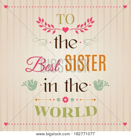 Vintage Happy Birthday Typographical Greeting Card, To The Best Sister In The World Lettering. Perfe