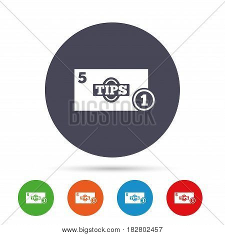 Tips sign icon. Cash money symbol. Coin and paper money. Round colourful buttons with flat icons. Vector