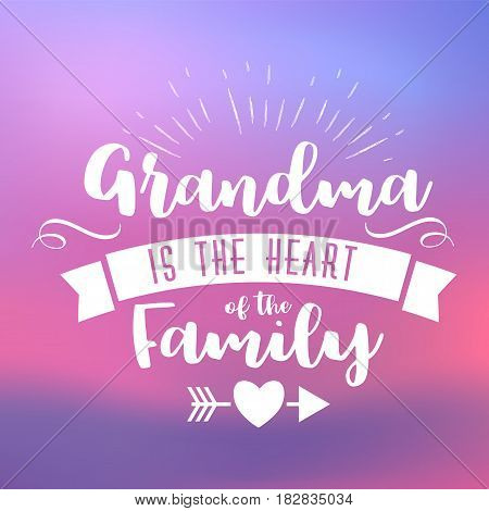 grandma is the heart of the family. handwritten in white brush lettering quote, typographic design badges in calligraphy style, vector illustration on blur colorful background with the light blots