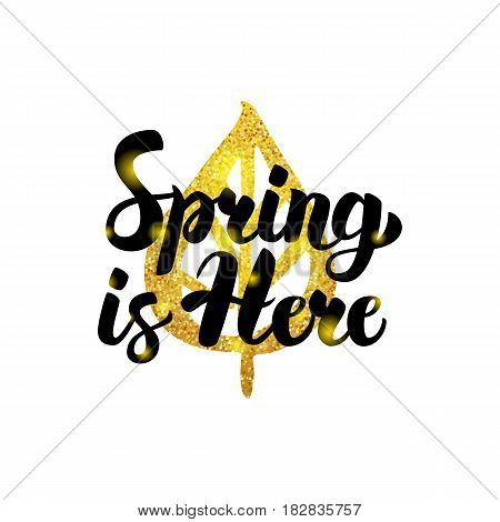 Spring is Here Gold Inscription. Vector Illustration of Nature Plant Postcard with Lettering.