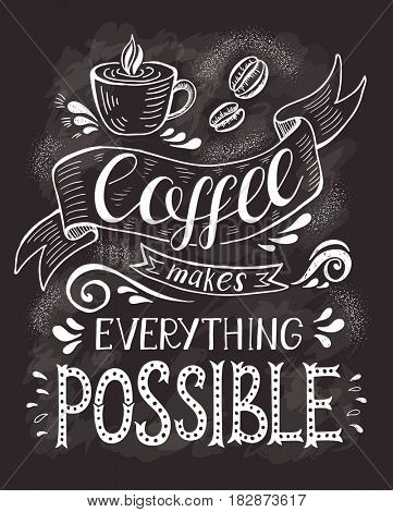 Banner with coffee cup and quote on the chalk board. Hand-drawn lettering for prints , posters, menu design and invitation . Calligraphic and typographic design.