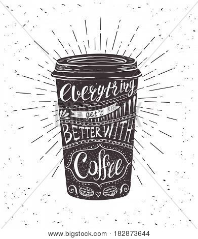 Quote on coffee cup. Hand-drawn lettering for prints , posters, menu design and invitation . Calligraphy and typography style, chalk design.