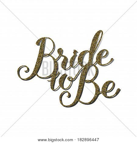 Vector quote 'Bride to Be' with gold glitter effect. Handmade unique wedding romantic silhouette. A picture is suitable for printing, engraving, laser cutting paper, wood, metal, stencil manufacturing