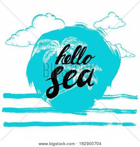 Hello sea black hand written phrase on stylized blue background with hand drawn palms. Calligraphy. Inscription ink hello sea. Hand drawn sketch clouds.