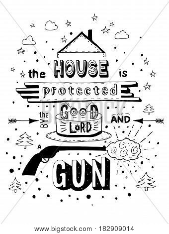 The house is protected by the good lord and a gun. Black hand drawn vector phrase without fill isolated on white background. Lettering for posters cards design.