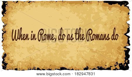 A parchment background of browns shades and black over a white background with the text when in Rome do as the Romans do