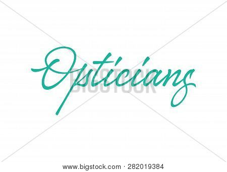 Opticians Vector Lettering. Handwritten Text Label. Freehand Typography Design