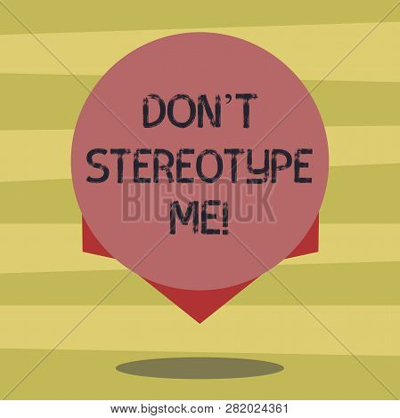 Text sign showing Don T Stereotype Me. Conceptual photo any thought widely adopted by specific types individuals Blank Color Circle Floating photo with Shadow and Design at the Edge. poster