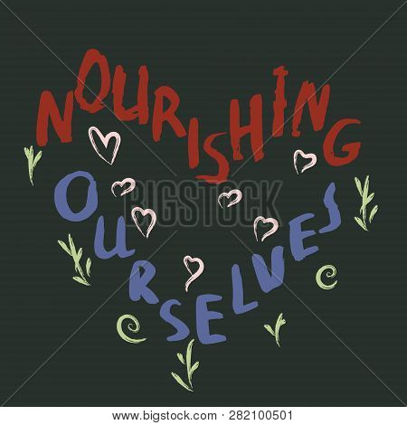 Nourishing Ourselves Hand Made Note With Ink Brush On Black Background. Vector.