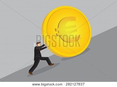 Businessman Pushing A Golden Euro Coin Uphill. Cartoon Vector Illustration On Financial Challenge Co