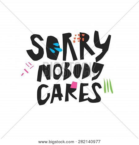 Sorry Nobody Cares Hand Drawn Black Lettering. Sarcastic, Ironic Hand Drawn Quote. Careless Phrase S