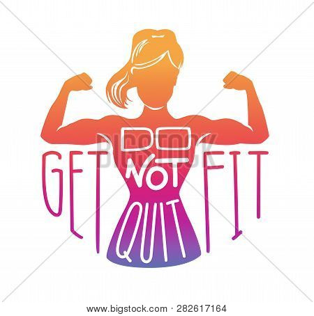Do Not Quit, Get Fit. Vector Fitness Illustration With A Woman Body In Colorful Gradient, Hand Writt