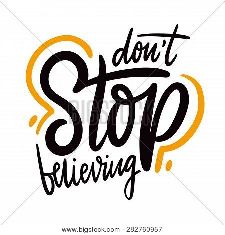 Dont Stop Believing. Hand Drawn Vector Lettering. Motivation Phrase. Isolated On White Background.