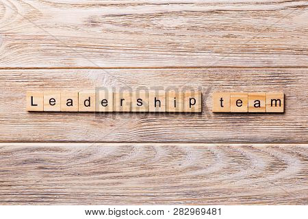 Leadership Team Word Written On Wood Block. Leadership Team Text On Wooden Table For Your Desing, Co