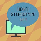 Text sign showing Don'T Stereotype Me. Conceptual photo any thought widely adopted by specific types individuals Mounted Computer Monitor Blank Screen with Oval Color Speech Bubble. poster