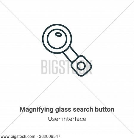 Magnifying glass search button icon isolated on white background from user interface collection. Mag