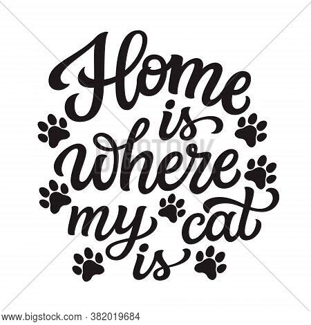 Home Is Where My Cat Is. Hand Lettering Quote With Paw Prints  Isolated On White Background. Vector