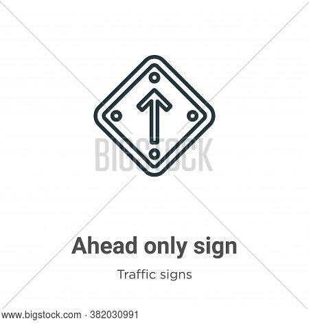 Ahead only sign icon isolated on white background from traffic signs collection. Ahead only sign ico