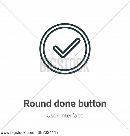 Round done button icon isolated on white background from user interface collection. Round done butto