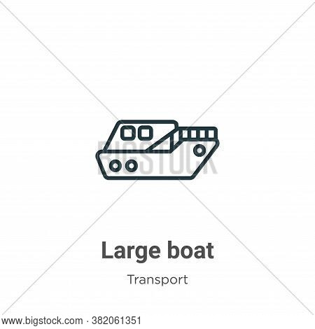 Large boat icon isolated on white background from transport collection. Large boat icon trendy and m