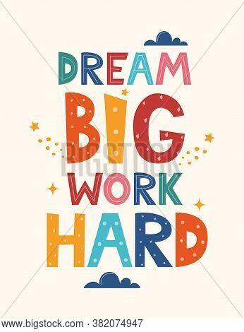 Dream Big Work Hard. Hand Drawn Motivation Lettering Phrase For Poster, Logo, Greeting Card, Banner.