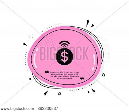 Contactless Payment Icon. Quote Speech Bubble. Dollar Exchange Sign. Finance Symbol. Quotation Marks