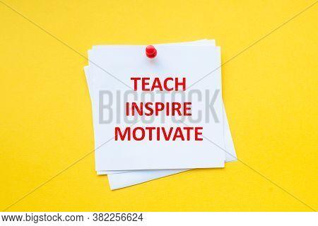 Teach, Inspire, Motivate. Motivational Slogan On White Sticker With Yellow Background