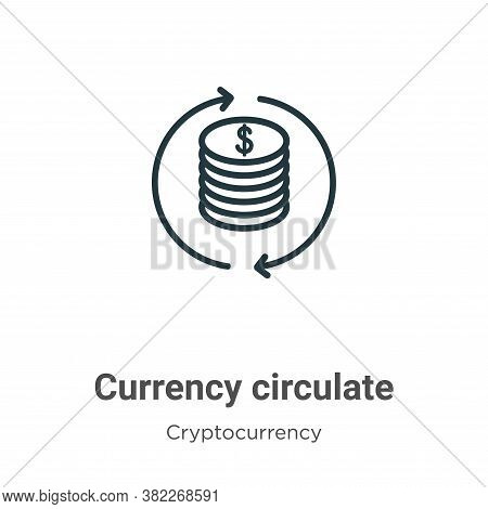 Currency circulate icon isolated on white background from economyandfinance collection. Currency cir
