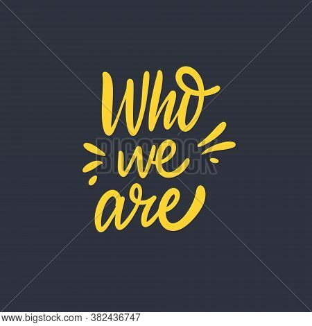Who Are You Phrase. Modern Calligraphy. Vector Illustration. Isolated On Black Background.