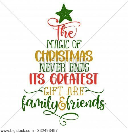 The Magic Of Christmas Never Ends And Its Greatest Gifts Are Family And Friends - Calligraphy Phrase