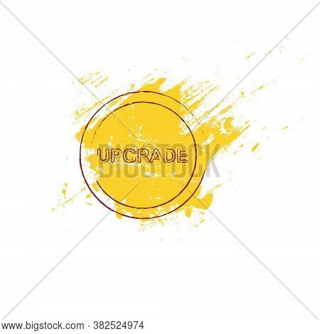 Upgrade Banner. Stamp On A Yellow Smear Of Paint Background Grunge Art Design Element Stock Vector I