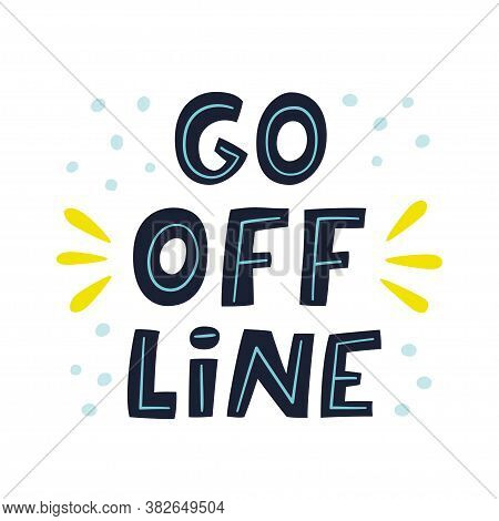 Go Offline. Hand Lettered Quote. Prevention Of Digital Autism And Information Dependency. Hand Drawn