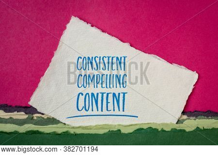 consistent, compelling content -  advice for bloging and social media marketing -  handwriting on a handmade paper, business and creativity concept