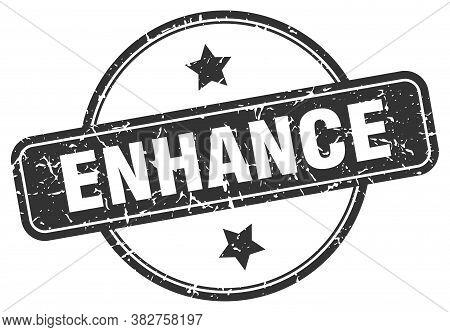 Enhance Stamp. Enhance Round Vintage Grunge Sign.