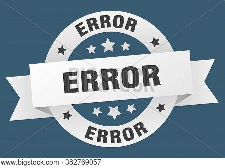 Error Round Ribbon Isolated Label. Error Sign