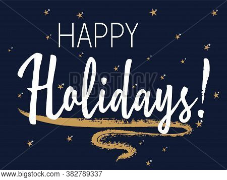 Happy Holidays Lettering, Greeting Card Calligraphic Design With Gold Star Sparkles. White Happy Hol