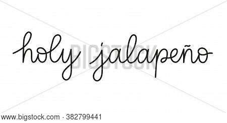 Holy Jalapeno Phrase Handwritten By One Line. Monoline Vector Text Element Isolated On White Backgro