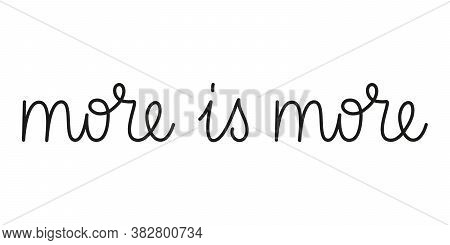 More Is More Phrase Handwritten By One Line. Mono Line Vector Text Element Isolated On White Backgro