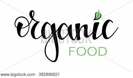 Inscription Organic Food. Hand Drawn Vector Lettering. Healthy Food And Lifestyle Concept. Organic,