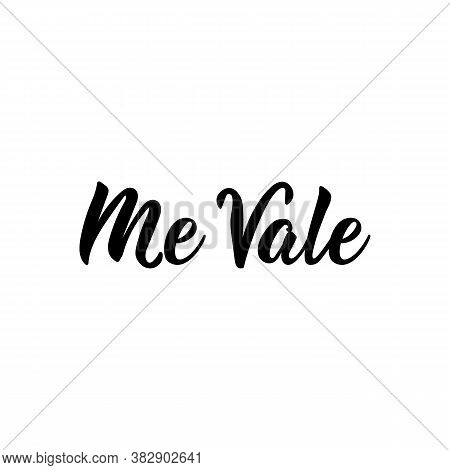 Me Vale. Spanish Lettering. Translation From Spanish - I Do Not Care. Element For Flyers, Banner, T-