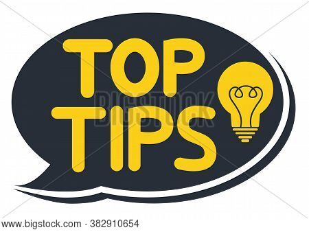 Top Tips. Black Speech Bubble With Letters Top Tips Inside. Helpful Idea, Solution And Trick Illustr