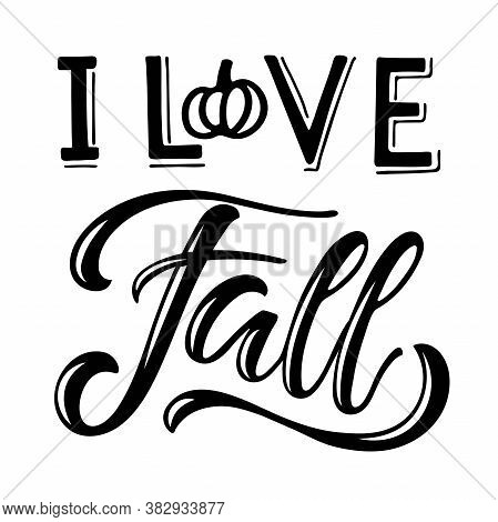 I Love Fall Text With Pumpkin Element. Hand Written Lettering On White. Vector Illustration. Fall, A