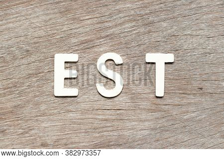 Alphabet Letter In Word  Est (abbreviation Of Established, Estimated, Eastern Time Zone, Expressed S
