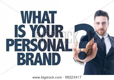 Business man pointing the text: What Is Your Personal Brand?