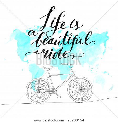 Inspirational quote - life is a beautiful ride. Handwritten modern calligraphy poster with watercolo