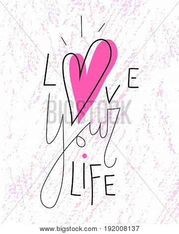 Love your life lettering with pink heart symbol on white textured background.Inspiring positive thinking quote for women's t-shirt sticker phone case poster print card banner blog site design