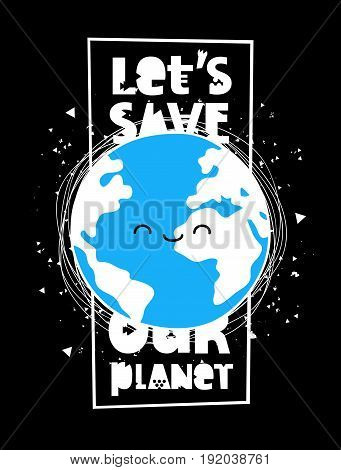 Let's save our planet. Vector illustration on a black background. A smiling earth globe. Lettering. Concept of energy saving and ecology