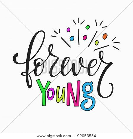 Forever young quote lettering. Calligraphy inspiration graphic design typography element. Hand written postcard. Cute simple vector sign.